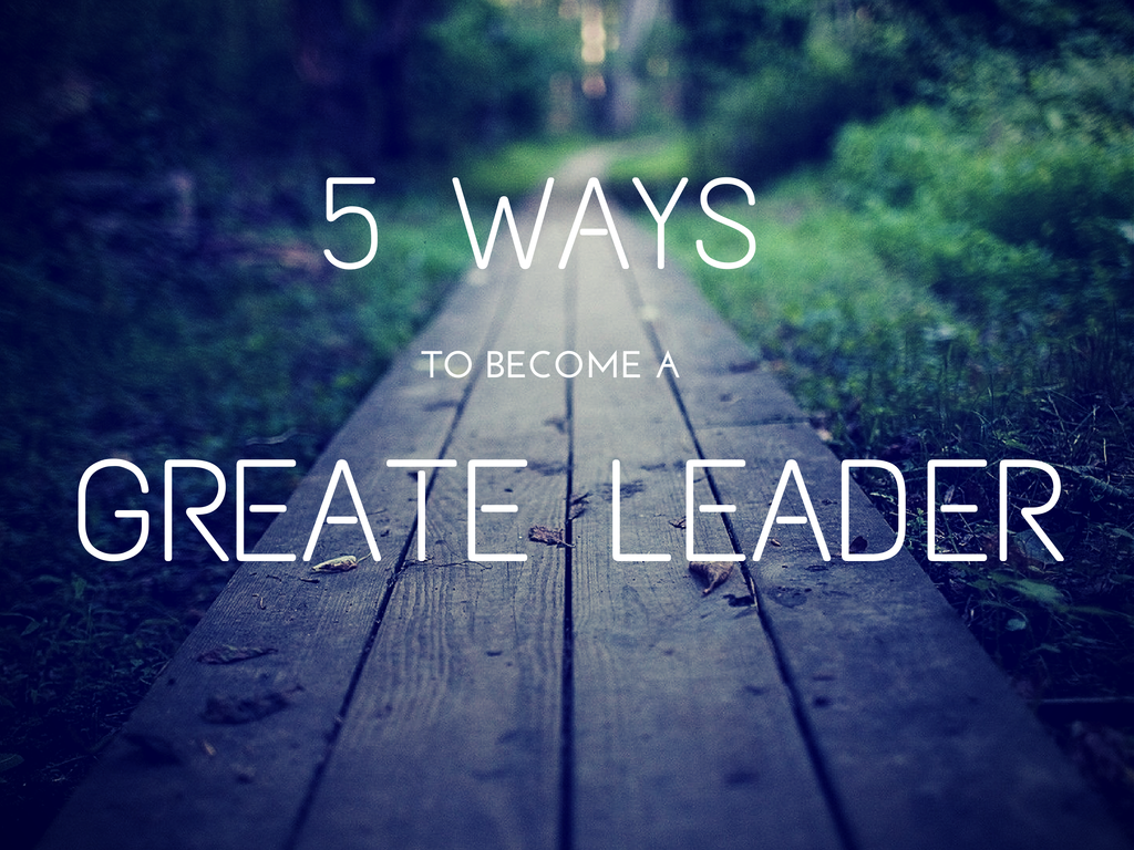 Ways to Become A Greate Leader